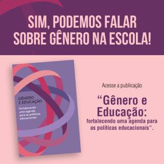 Acesse a publicação Gênero e Educação: fortalecendo uma agenda para as políticaseducacionais